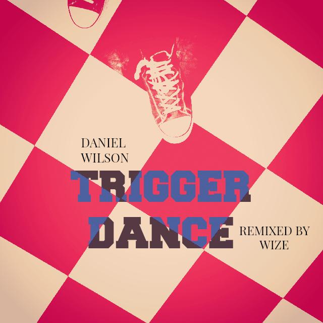 Daniel Wilson - Trigger Dance (Wize Remix)