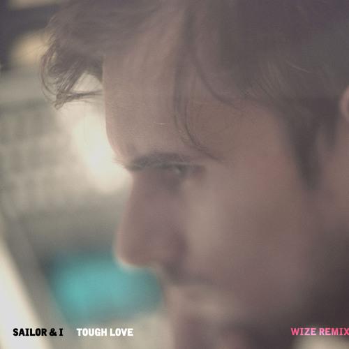 Sailor & I - Tough Love (Wize Remix)